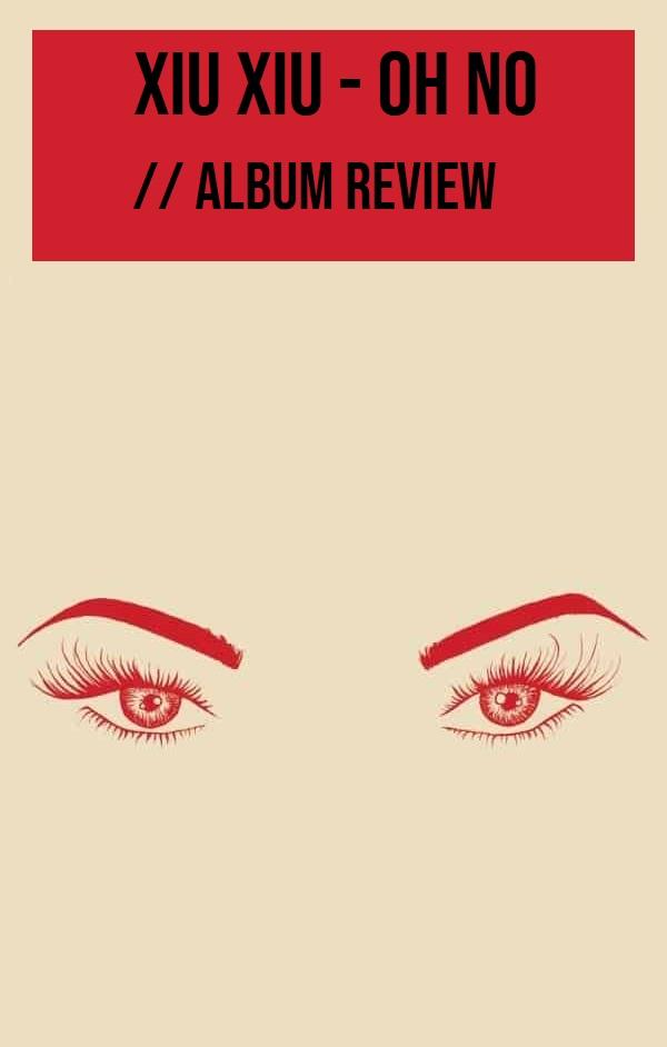 Xiu Xiu – OH NO // Album Review